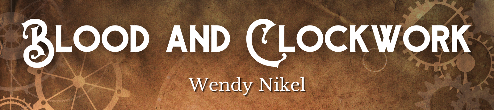 Blood and Clockwork by Wendy Nikel